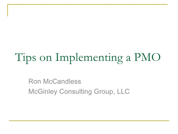 Tips on Implementing a PMO Ron McCandless McGinley Consulting Group, LLC