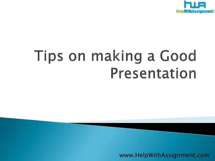 Tips on making a Good Presentation<br />www.HelpWithAssignment.com<br />