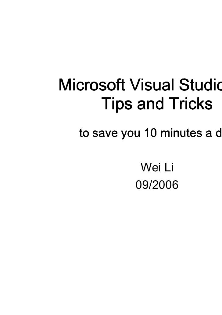 Microsoft Visual Studio.Net     Tips and Tricks  to save you 10 minutes a day             Wei Li            09/2006