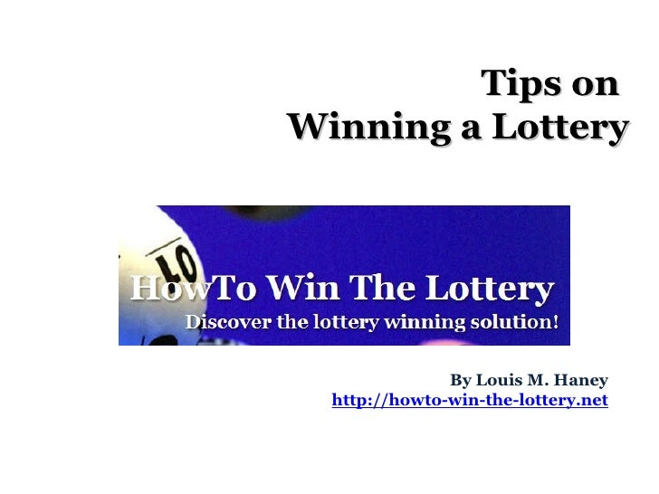 Tips on  Winning a Lottery By Louis M. Haney http://howto-win-the-lottery.net