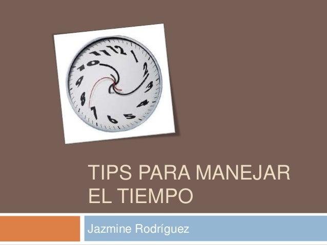 TIPS PARA MANEJAR EL TIEMPO Jazmine Rodríguez