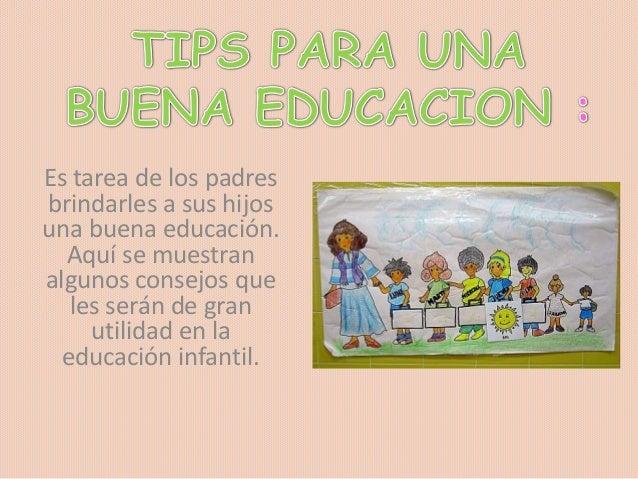 Es tarea de los padresbrindarles a sus hijosuna buena educación.Aquí se muestranalgunos consejos queles serán de granutili...