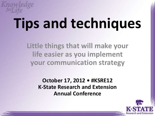 Tips and techniques Little things that will make your   life easier as you implement  your communication strategy     Octo...