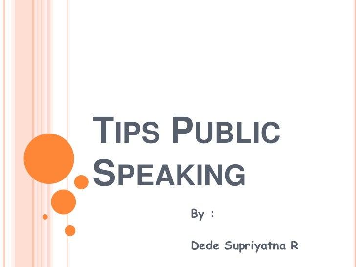 TIPS PUBLICSPEAKING     By :     Dede Supriyatna R