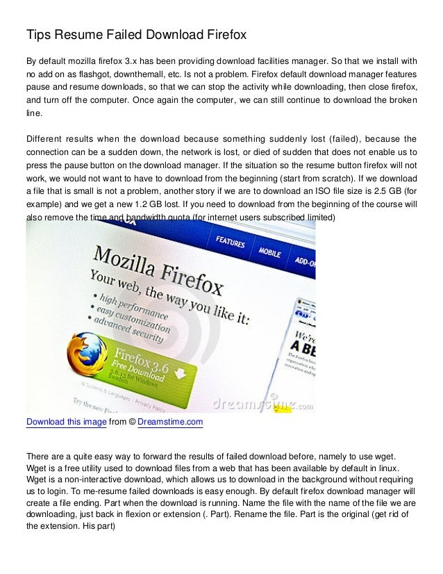 Tips Resume Failed Download FirefoxBy default mozilla firefox 3.x has been providing download facilities manager. So that ...