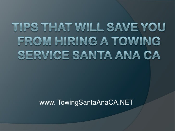 Tips That Will Save You From Hiring a Towing Service Santa Ana CA<br />www. TowingSantaAnaCA.NET<br />