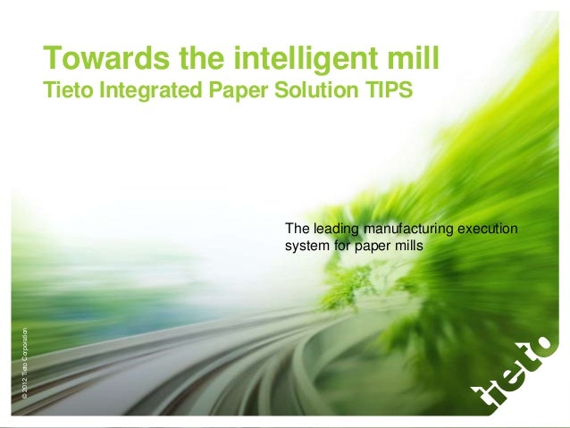 Towards the intelligent mill                           Tieto Integrated Paper Solution TIPS                               ...