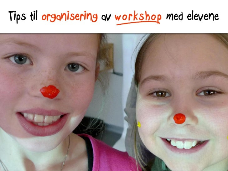 Tips til organisering av workshop med elevene