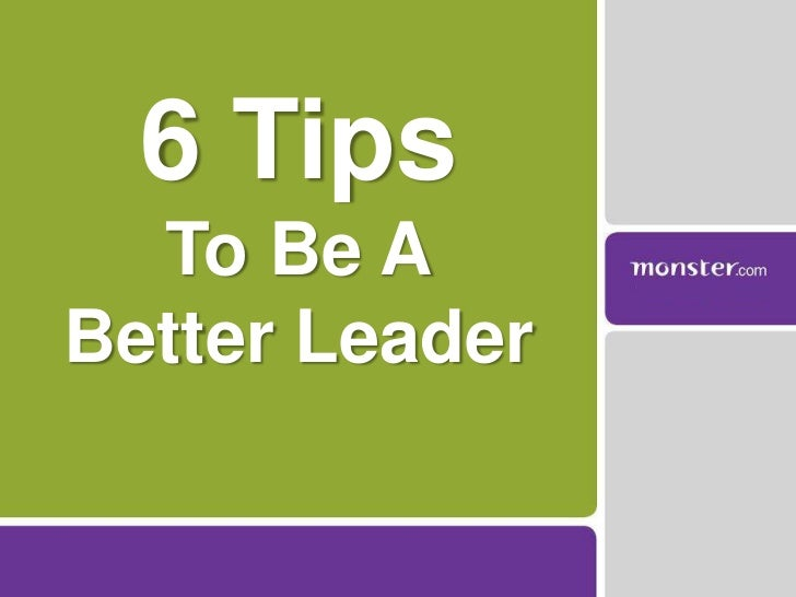 6 Tips <br />To Be A<br />Better Leader<br />