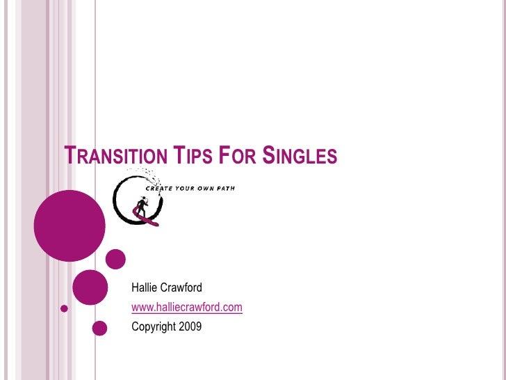 CAREER TRANSITION TIPS FOR SINGLES Hallie Crawford www.halliecrawford.com Copyright 2009