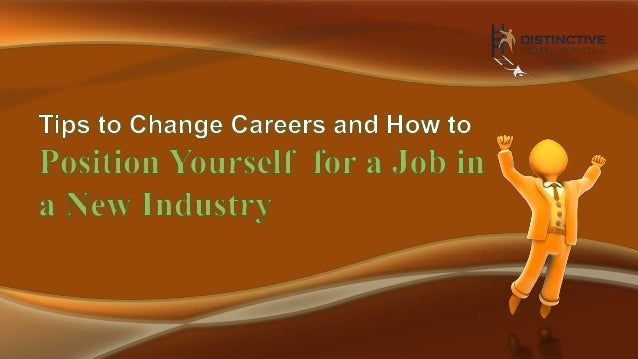 Tips to Change Careers and How to Position Yourself for a Job in a New Industry