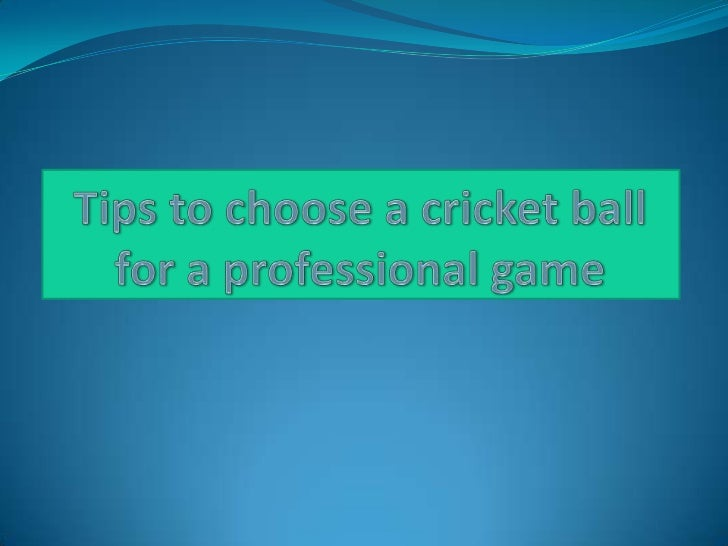 Tips to choose a cricket ball for a professional game<br />