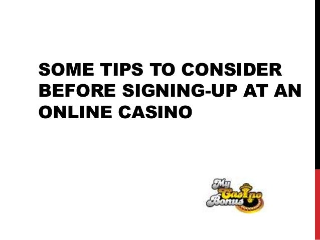 SOME TIPS TO CONSIDER BEFORE SIGNING-UP AT AN ONLINE CASINO