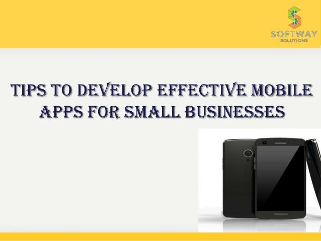 Tips To Develop Effective MobileApps For Small Businesses