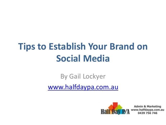 Tips to Establish Your Brand on Social Media By Gail Lockyer www.halfdaypa.com.au