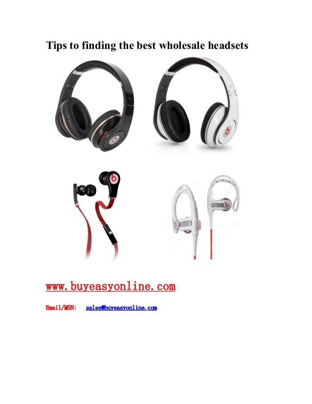 Tips to finding the best wholesale headsets www.buyeasyonline.com Email/MSN: sales@buyeasyonline.com
