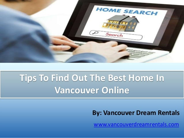 Tips To Find Out The Best Home In Vancouver Online
