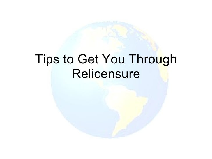 Tips to Get You Through Relicensure