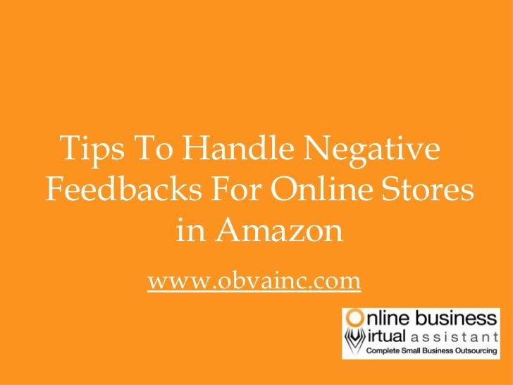 <ul><li>Tips To Handle Negative Feedbacks For Online Stores in Amazon </li></ul><ul><li>www.obvainc.com </li></ul>