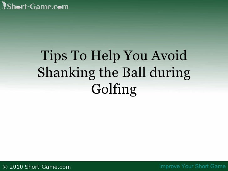 Tips To Help You Avoid Shanking the Ball during Golfing Improve Your Short Game