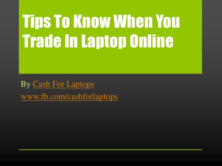 Tips to know when you trade in laptop online