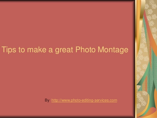 Tips to make a great Photo Montage           By http://www.photo-editing-services.com