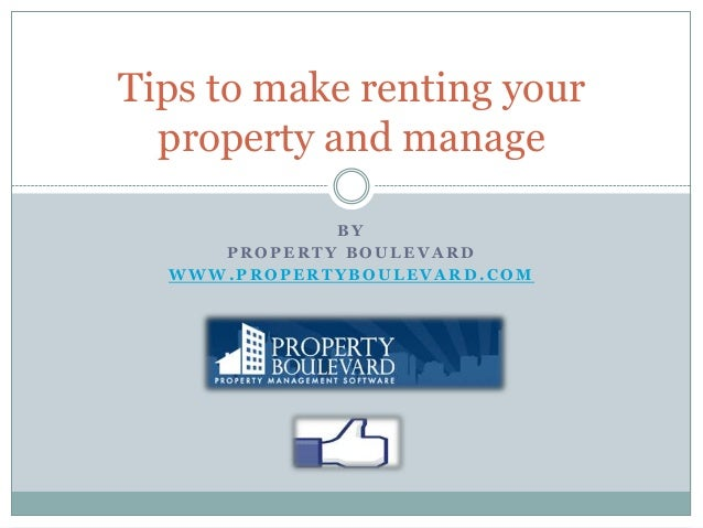 B Y P R O P E R T Y B O U L E V A R D W W W . P R O P E R T Y B O U L E V A R D . C O M Tips to make renting your property...