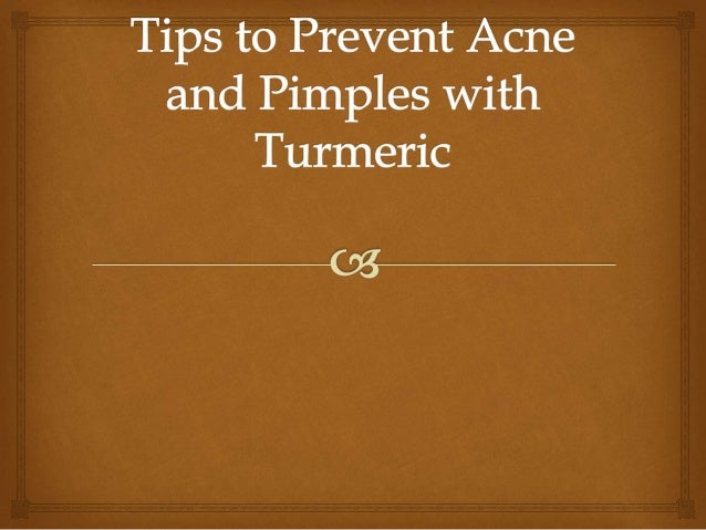  1) Mix turmeric and water to and apply the paste on affected area. Tips to Prevent Acne and Pimples with Turmeric