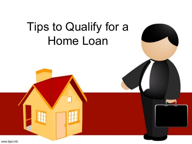 Tips to qualify for a home loan