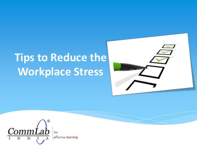 Tips to Reduce the Workplace Stress