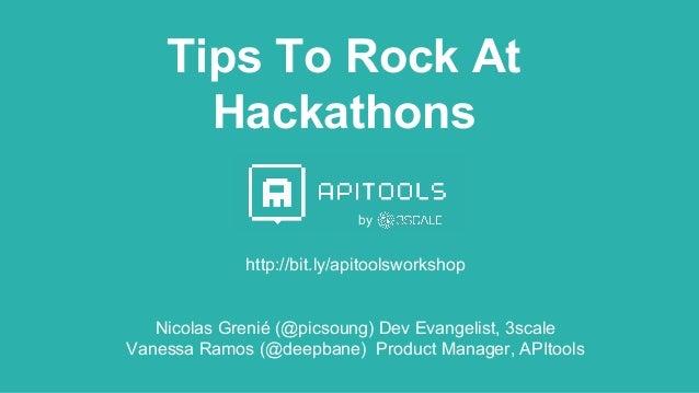 Tips To Rock At Hackathons http://bit.ly/apitoolsworkshop Nicolas Grenié (@picsoung) Dev Evangelist, 3scale Vanessa Ramos ...