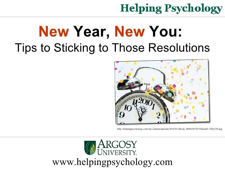 www.helpingpsychology.com New  Year,  New  You:   Tips to Sticking to Those Resolutions http://helpingpsychology.com/wp-co...