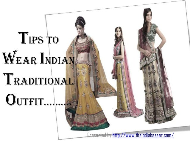 Tips to wear Indian Traditional outfit………. Presented by http://www.theindiabazaar.com/