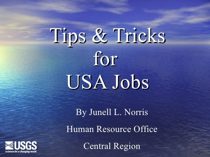 Tips & Tricks for  USA Jobs By Junell L. Norris Human Resource Office Central Region