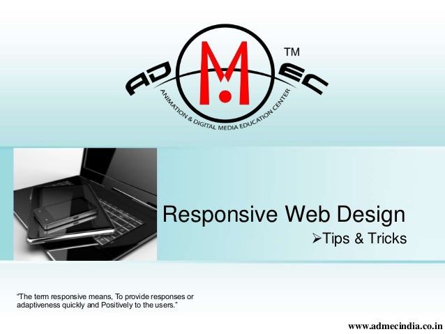 "Responsive Web Design  ""The term responsive means, To provide responses or  adaptiveness quickly and Positively to the use..."