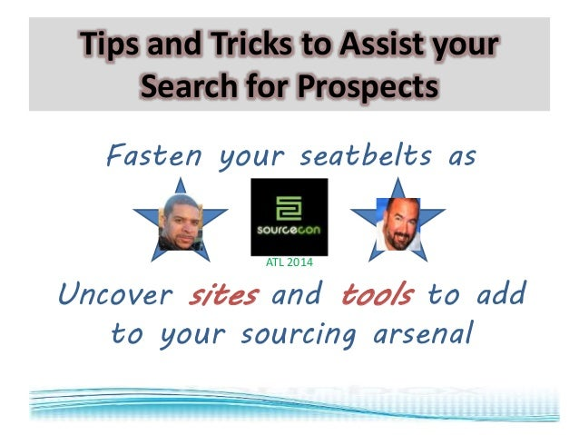 Tips and Tricks to Assist your Search for Prospects Fasten your seatbelts as  ATL 2014  Uncover sites and tools to add to ...