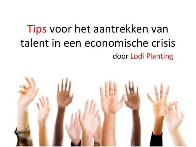 Tips voor het aantrekken van talent in een economische crisis door Lodi Planting