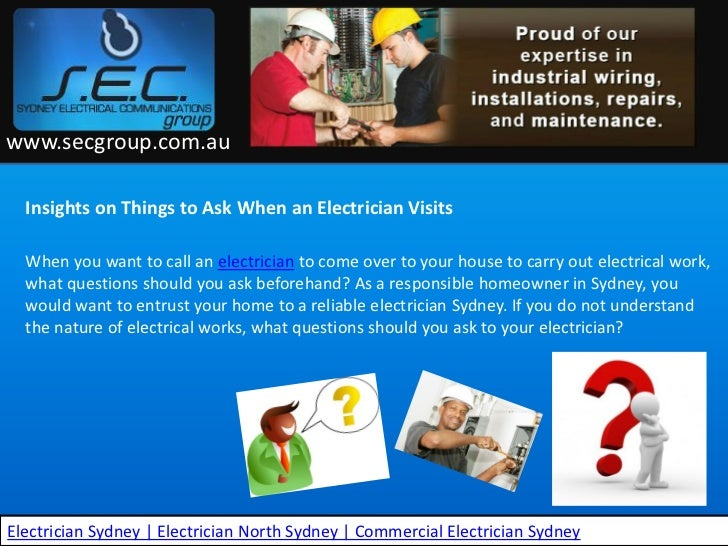 www.secgroup.com.au  Insights on Things to Ask When an Electrician Visits  When you want to call an electrician to come ov...