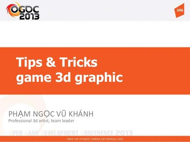 Tips & Tricks game 3d graphic PHẠM NGỌC VŨ KHÁNH Professional 3d artist, team leader