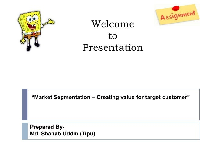 "Welcome                       to                  Presentation""Market Segmentation – Creating value for target customer""Pr..."