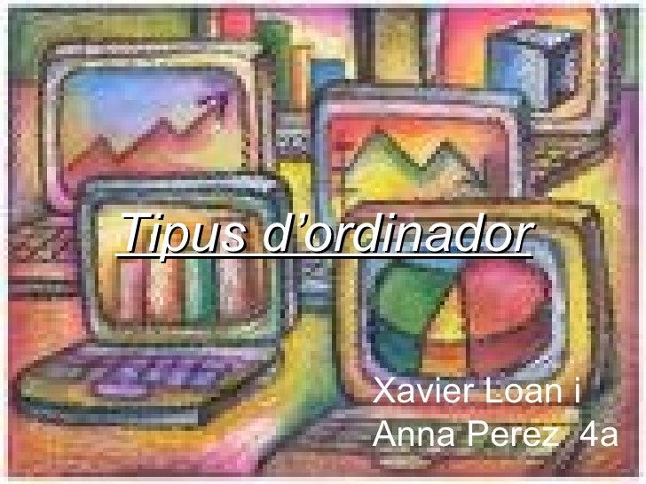 Tipus d'ordinador Xavier Loan i Anna Perez   4a