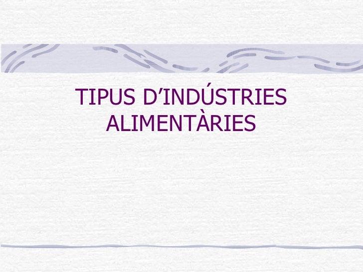 TIPUS D'INDÚSTRIES ALIMENTÀRIES
