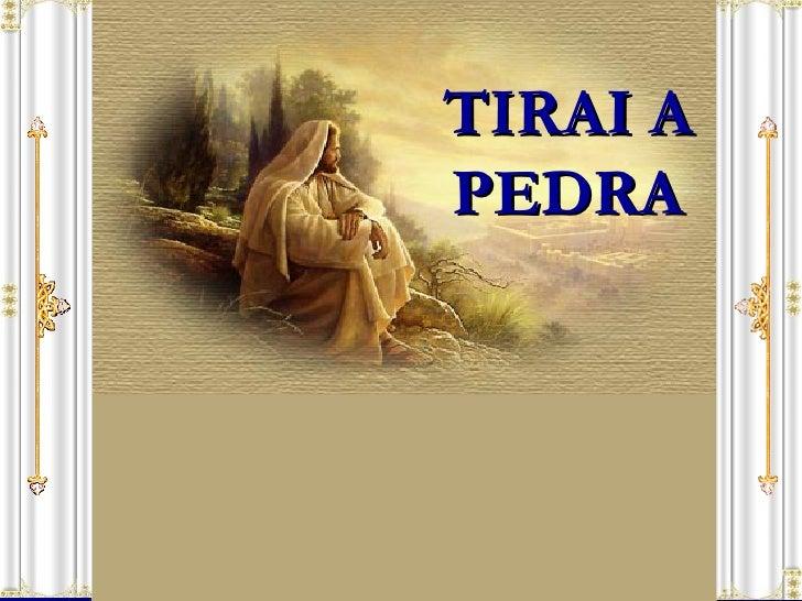 TIRAI A PEDRA