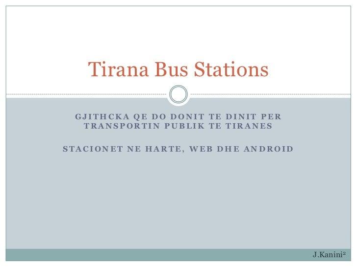 Tirana Bus Stations GJITHCKA QE DO DONIT TE DINIT PER  TRANSPORTIN PUBLIK TE TIRANESSTACIONET NE HARTE, WEB DHE ANDROID   ...
