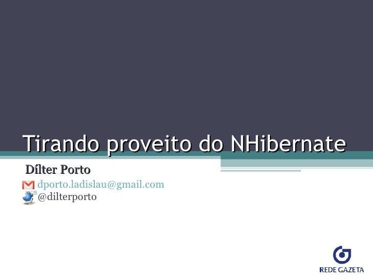 Tirando proveito do NHibernate Dílter Porto [email_address]   @dilterporto