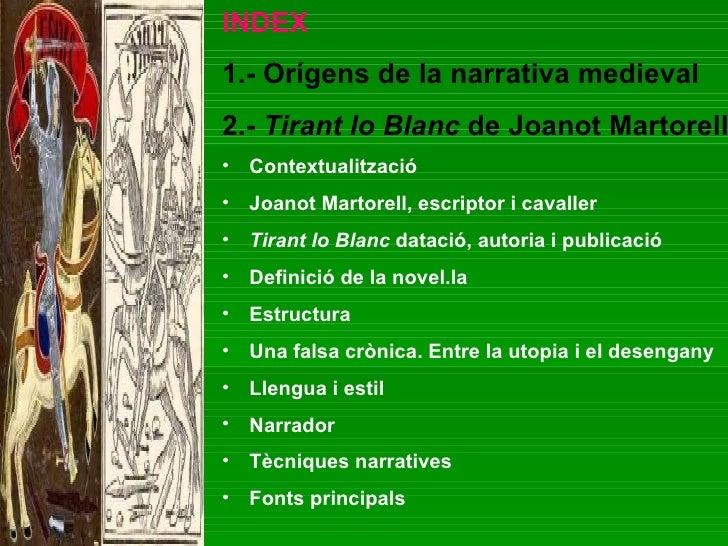 <ul><li>INDEX   </li></ul><ul><li>1.- Orígens de la narrativa medieval   </li></ul><ul><li>2.-  Tirant lo Blanc  de Joanot...