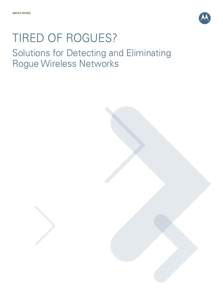 WHITE PAPERTIRED OF ROGUES?Solutions for Detecting and EliminatingRogue Wireless Networks