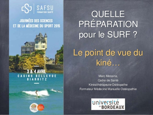QUELLE PRÉPARATION pour le SURF ? Le point de vue du kiné… Marc Messina, Cadre de Santé Kinésithérapeute-Ostéopathe Format...