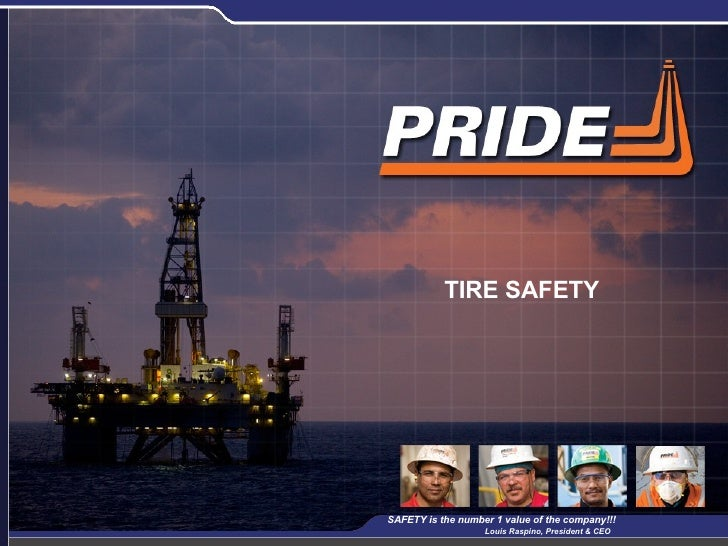 TIRE SAFETY SAFETY is the number 1 value of the company!!!  Louis Raspino, President & CEO
