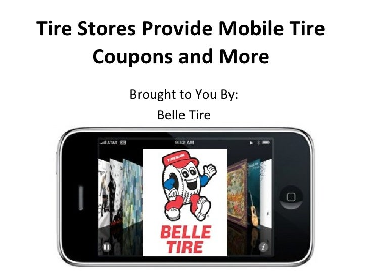 Tire Stores Provide Mobile Tire Coupons and More Brought to You By: Belle Tire